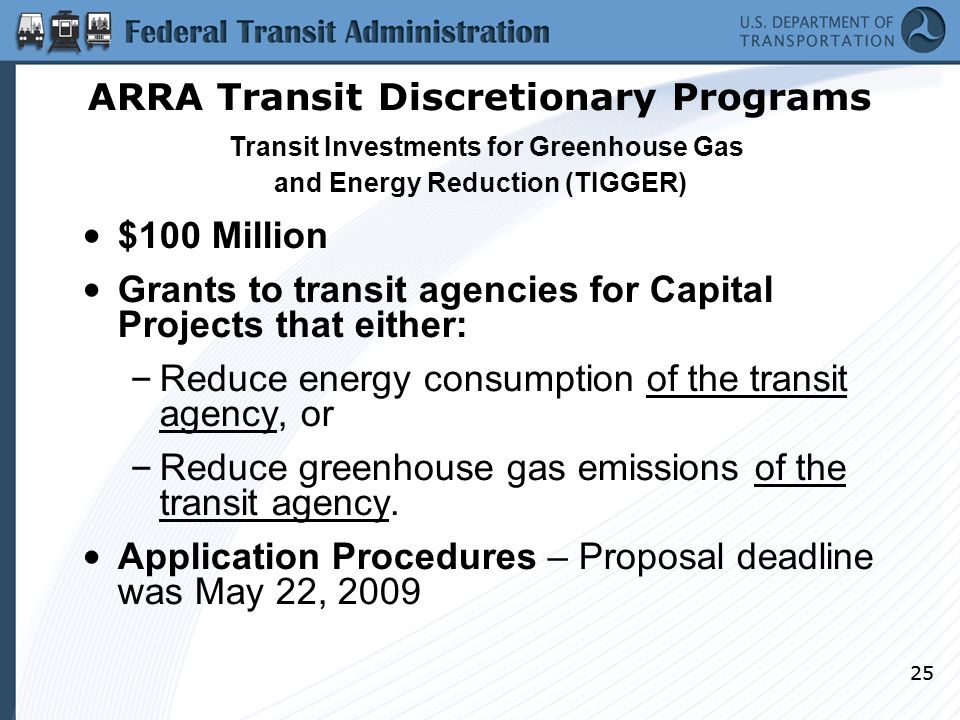 25 $100 Million Grants to transit agencies for Capital Projects that either: – Reduce energy consumption of the transit agency, or – Reduce greenhouse gas emissions of the transit agency.