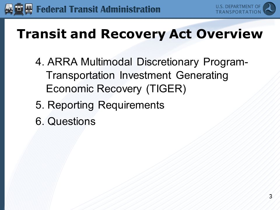 3 4. ARRA Multimodal Discretionary Program- Transportation Investment Generating Economic Recovery (TIGER) 5. Reporting Requirements 6. Questions Tran