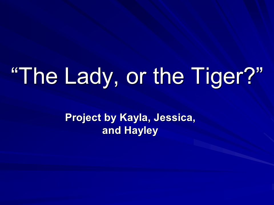 """The Lady, or the Tiger?"" Project by Kayla, Jessica, and Hayley"