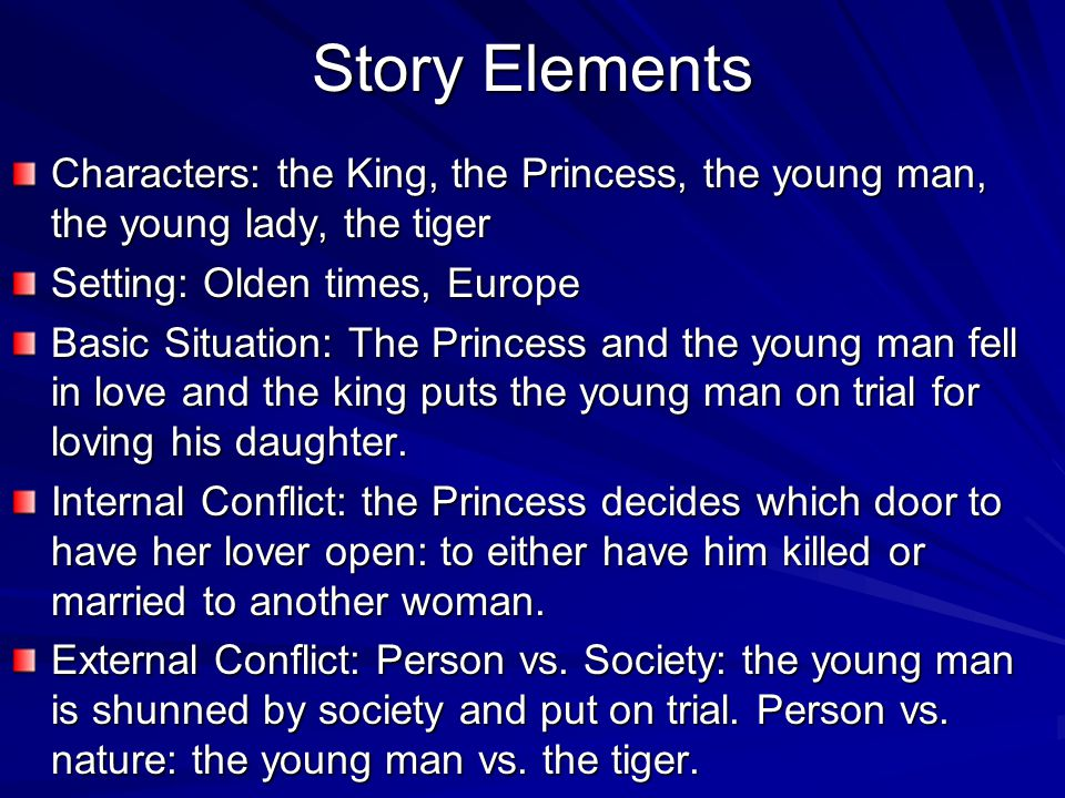 Story Elements Characters: the King, the Princess, the young man, the young lady, the tiger Setting: Olden times, Europe Basic Situation: The Princess