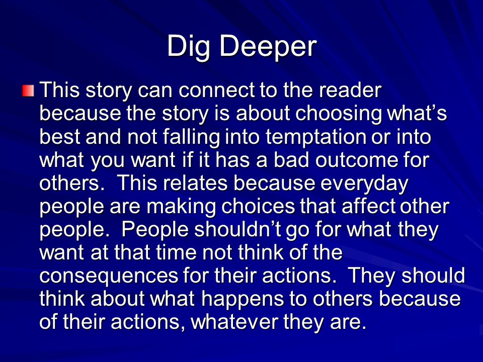 Dig Deeper This story can connect to the reader because the story is about choosing what's best and not falling into temptation or into what you want