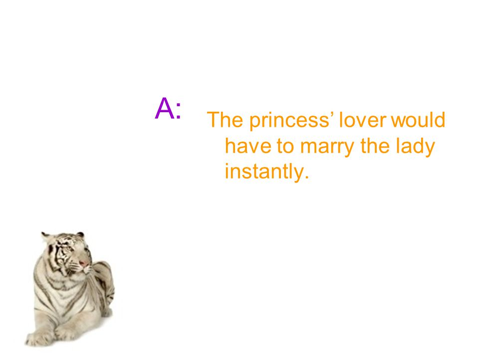 A: The princess' lover would have to marry the lady instantly.