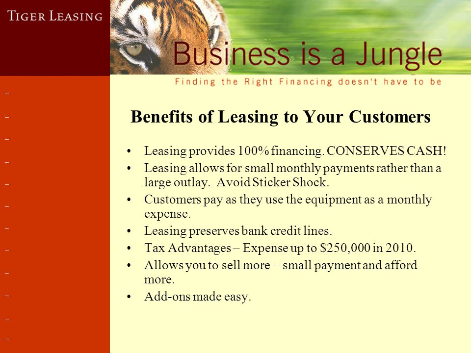 Benefits of Leasing to Your Customers Leasing provides 100% financing.