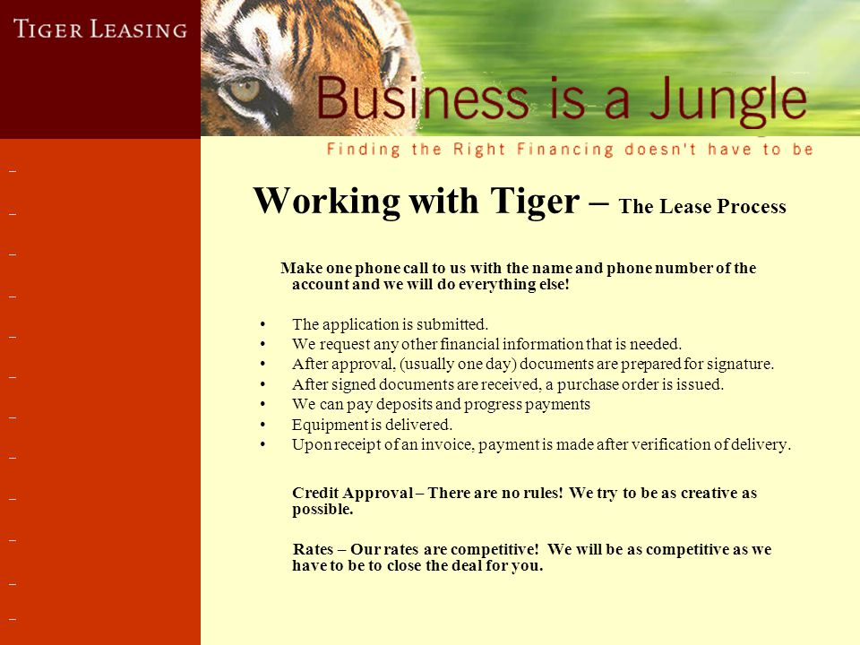 Working with Tiger – The Lease Process Make one phone call to us with the name and phone number of the account and we will do everything else.