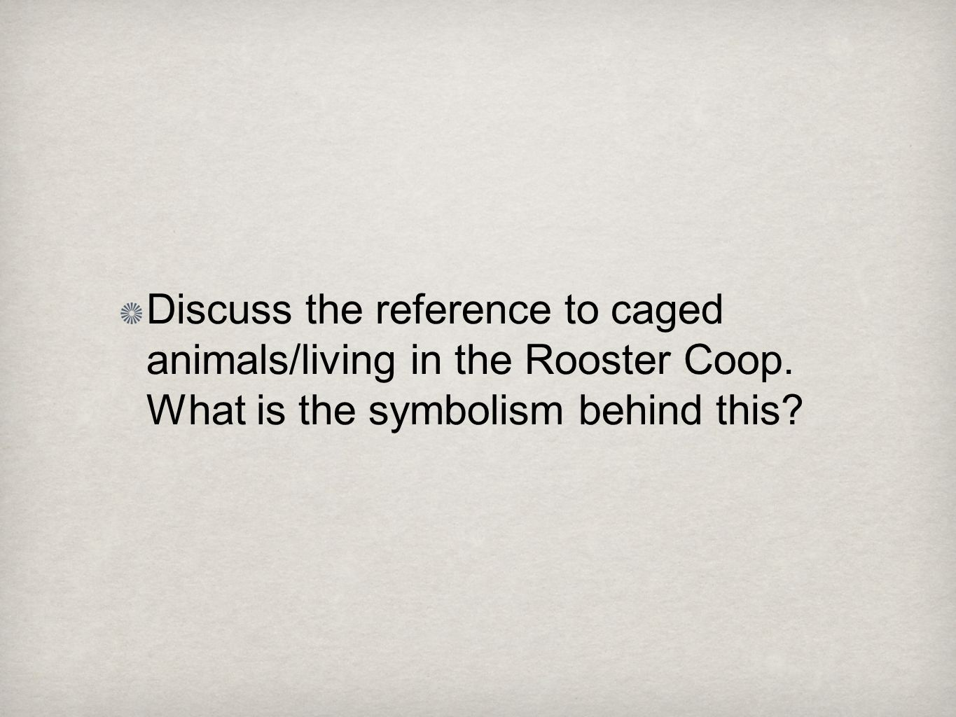 Discuss the reference to caged animals/living in the Rooster Coop.