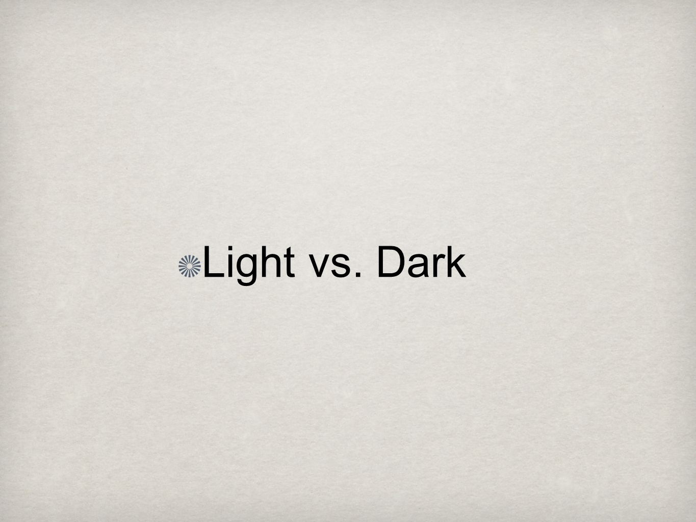 Light vs. Dark