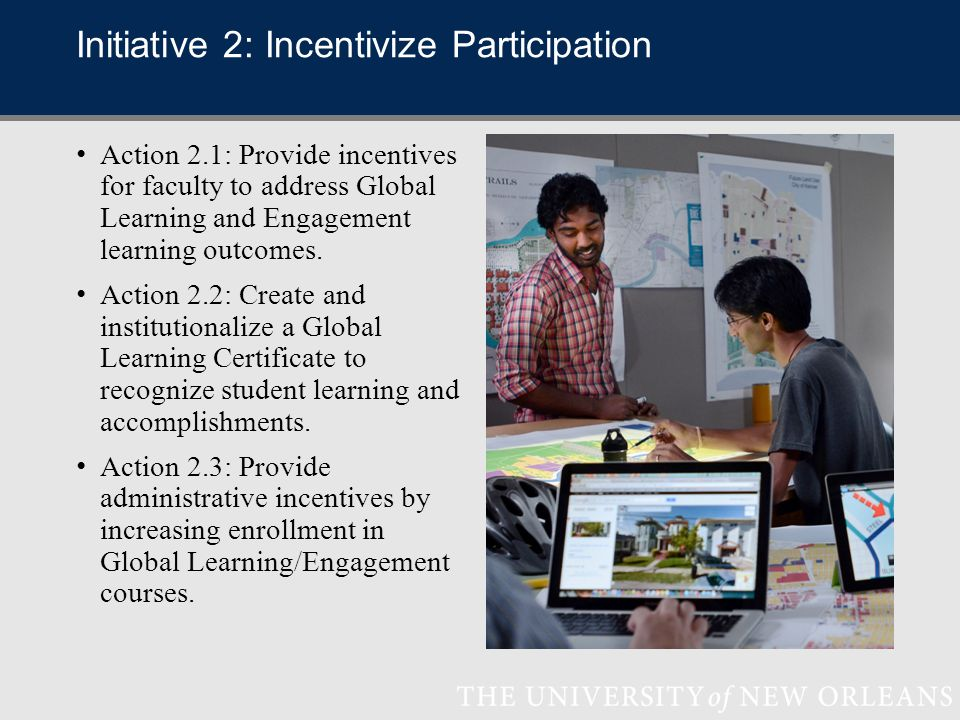 Initiative 2: Incentivize Participation Action 2.1: Provide incentives for faculty to address Global Learning and Engagement learning outcomes.