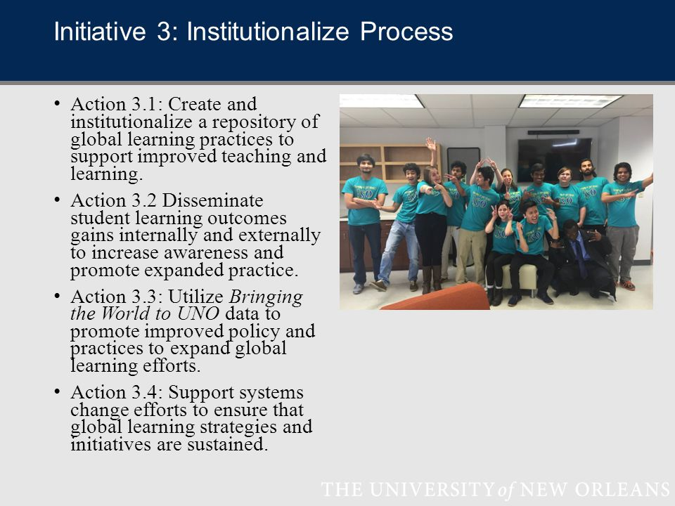 Initiative 3: Institutionalize Process Action 3.1: Create and institutionalize a repository of global learning practices to support improved teaching and learning.