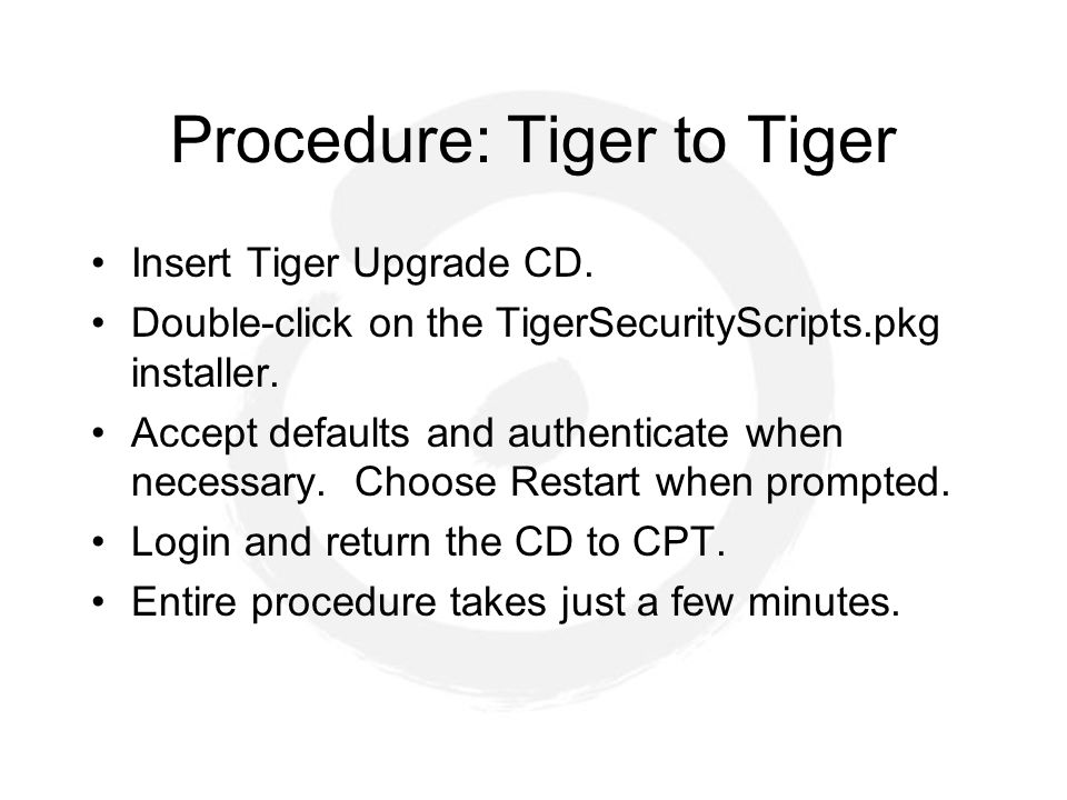 Procedure: Tiger to Tiger Insert Tiger Upgrade CD.