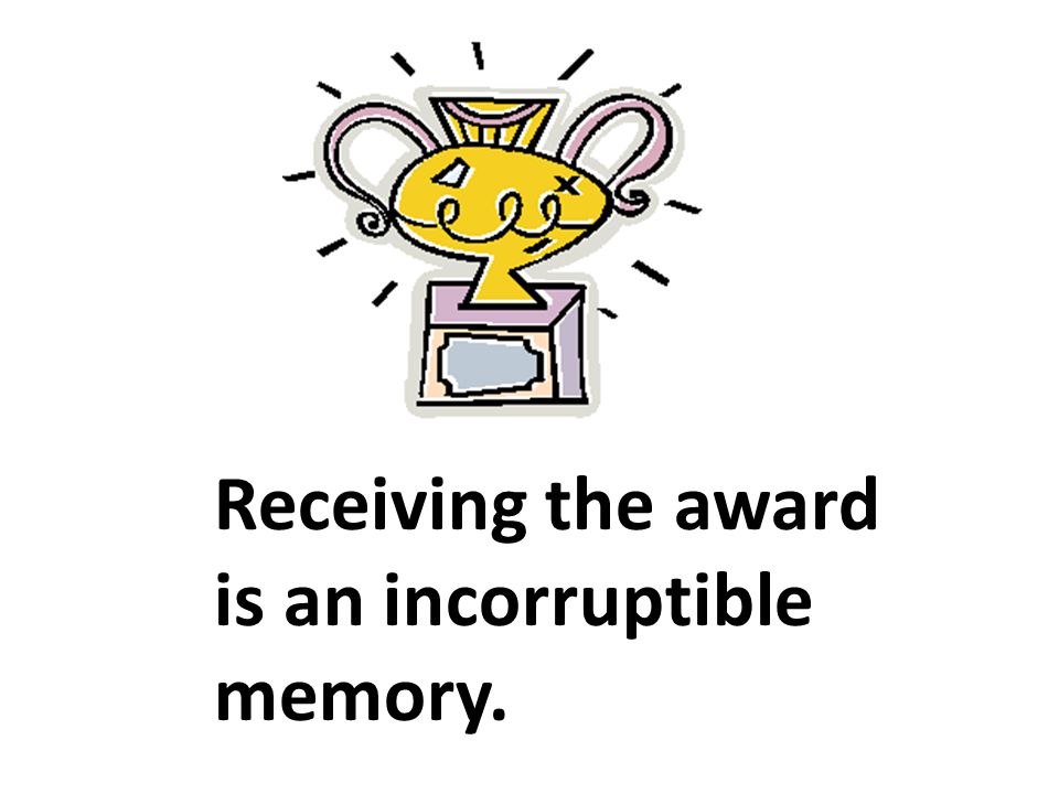 Receiving the award is an incorruptible memory.
