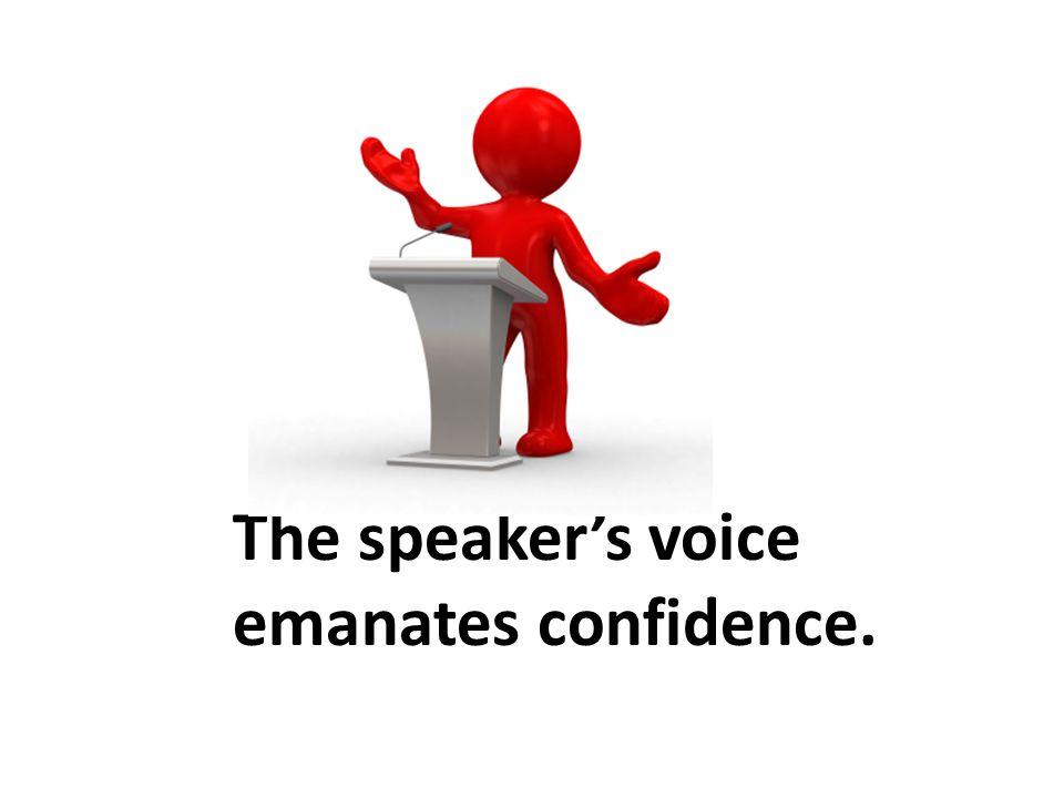 The speaker's voice emanates confidence.