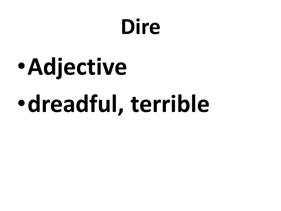 Dire Adjective dreadful, terrible