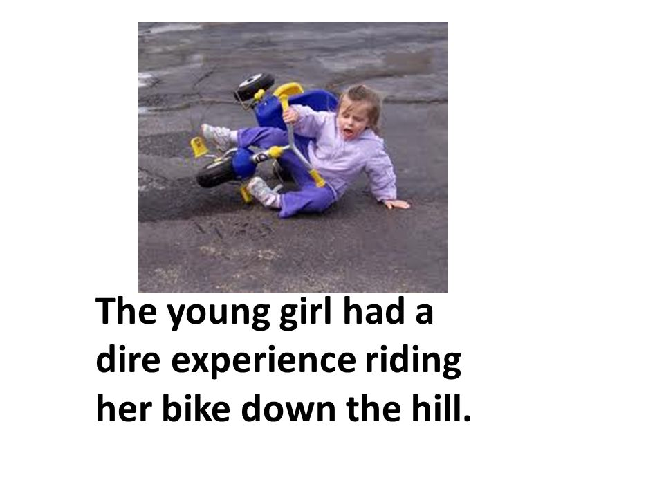 The young girl had a dire experience riding her bike down the hill.