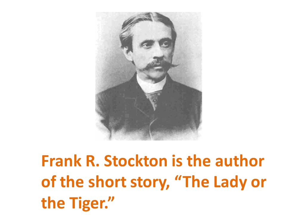 """Frank R. Stockton is the author of the short story, """"The Lady or the Tiger."""""""