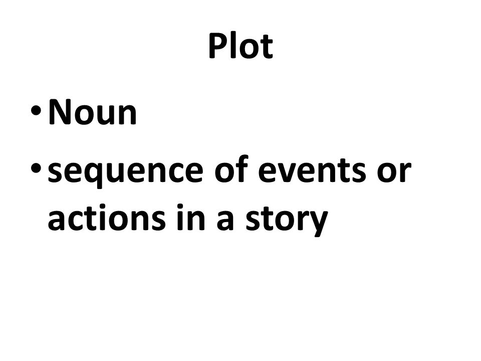 Plot Noun sequence of events or actions in a story