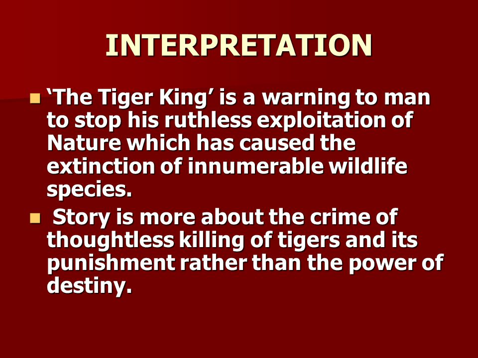 CHARACTER OF TIGER KING Comical and eccentric character who behaves like an autocrat.