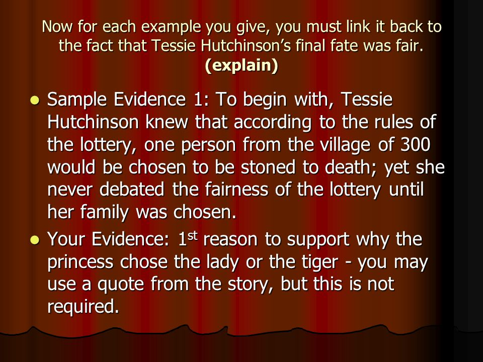 Now for each example you give, you must link it back to the fact that Tessie Hutchinson's final fate was fair. (explain) Sample Evidence 1: To begin w