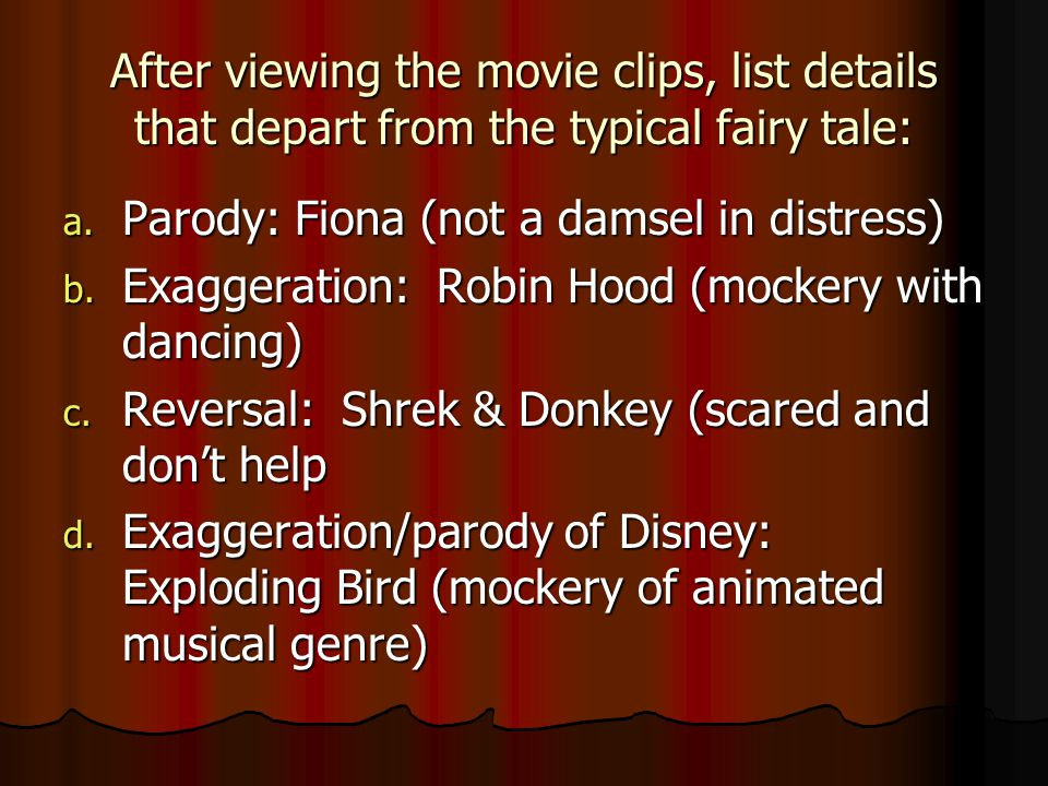 After viewing the movie clips, list details that depart from the typical fairy tale: a. Parody: Fiona (not a damsel in distress) b. Exaggeration: Robi