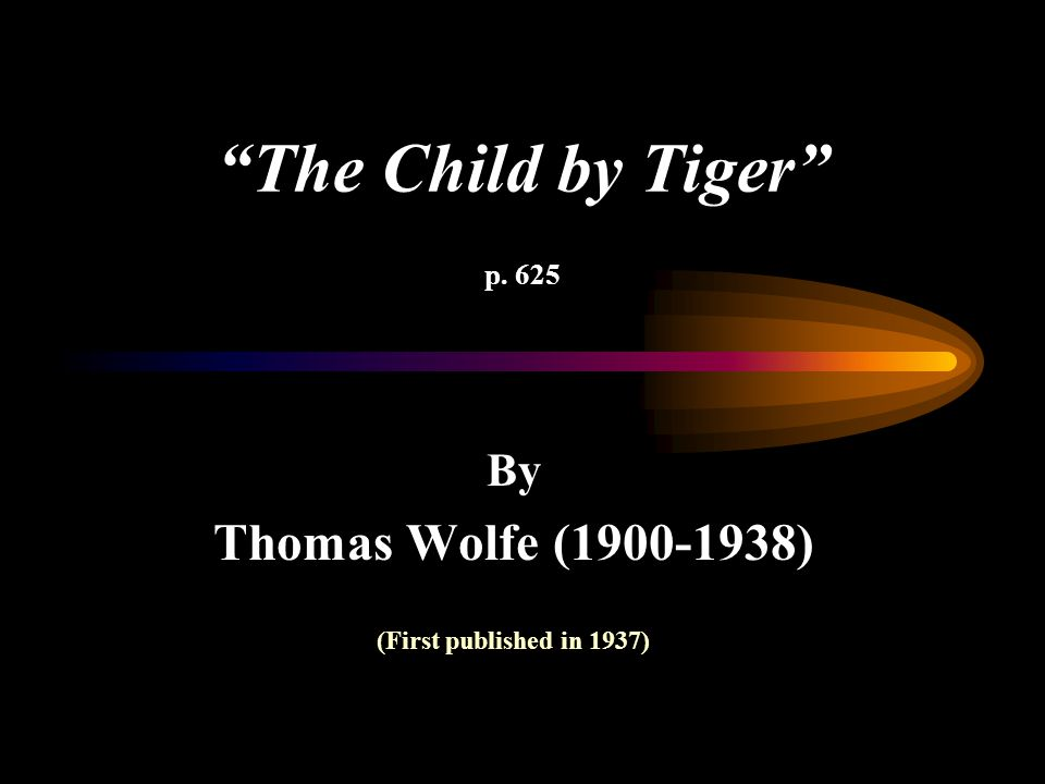 """""""The Child by Tiger"""" p. 625 By Thomas Wolfe (1900-1938) (First published in 1937)"""