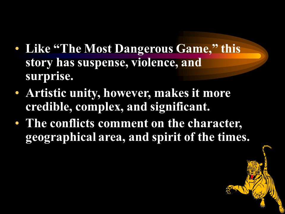 """Like """"The Most Dangerous Game,"""" this story has suspense, violence, and surprise. Artistic unity, however, makes it more credible, complex, and signifi"""