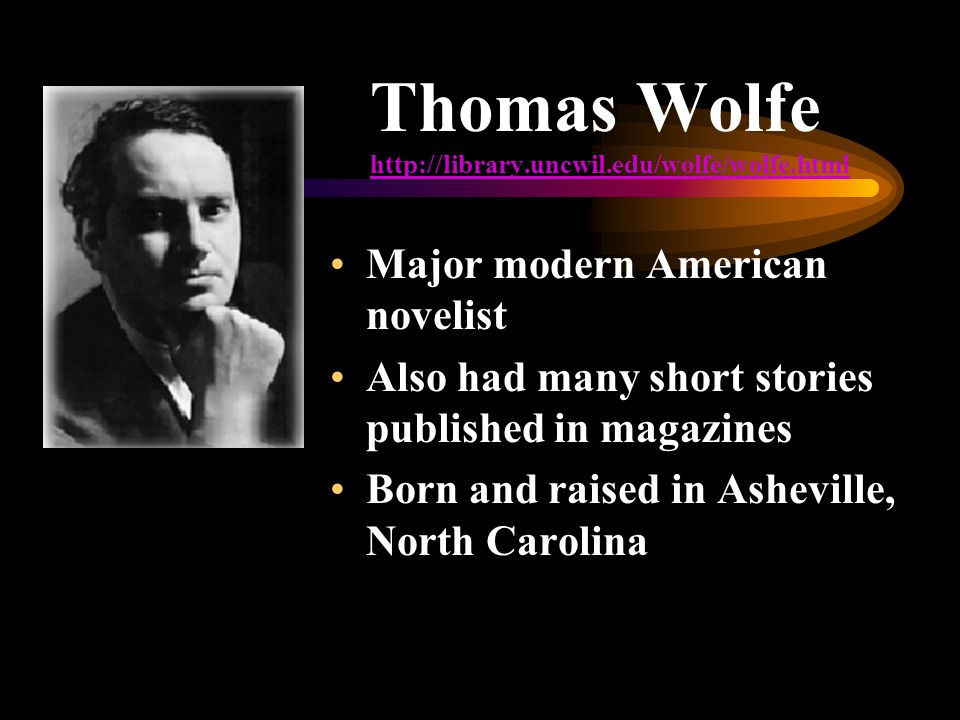 Major modern American novelist Also had many short stories published in magazines Born and raised in Asheville, North Carolina Thomas Wolfe http://lib