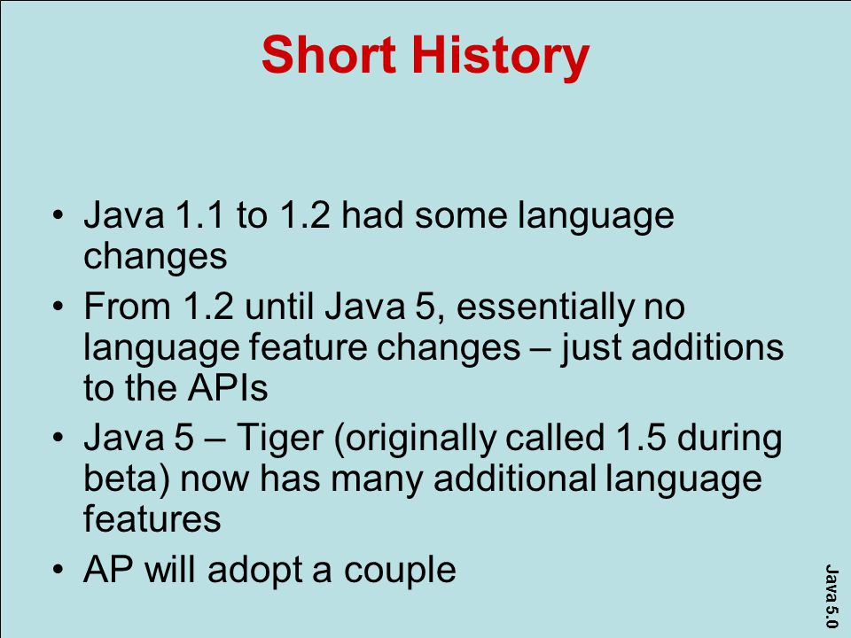 Java 5.0 Generics Like templates in C++ Pedagogically, this is more sound.