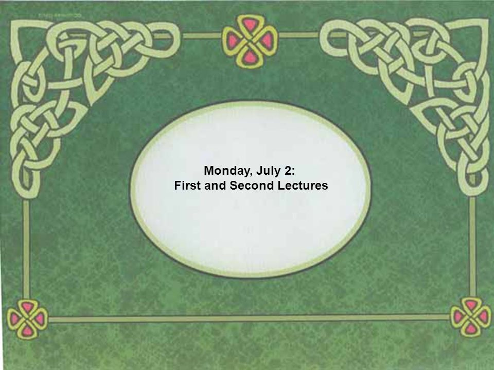 Monday, July 2: First and Second Lectures
