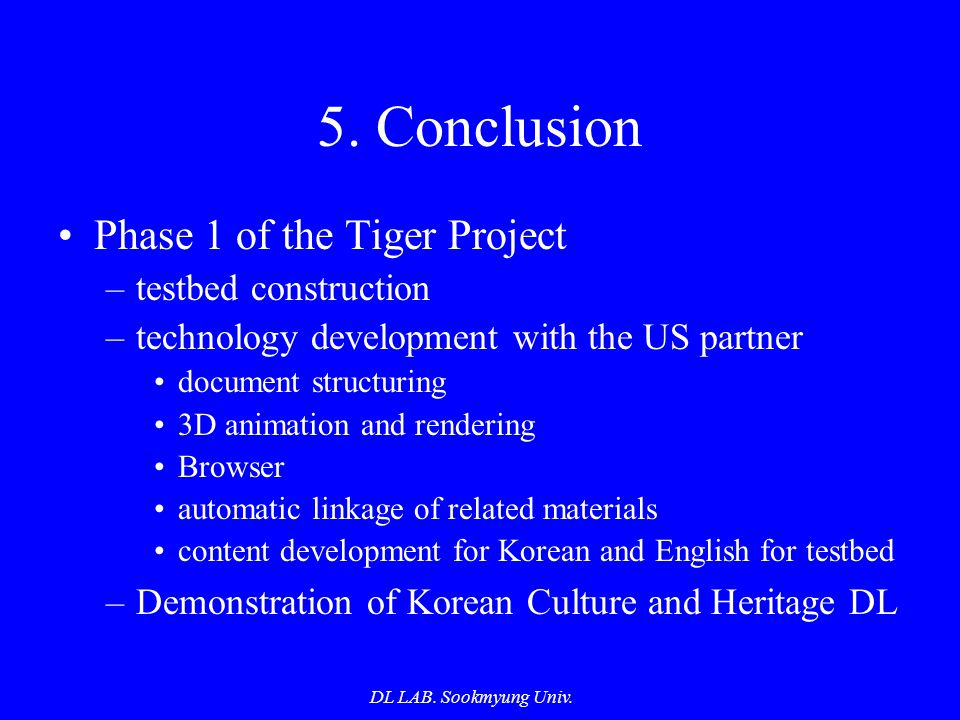 DL LAB. Sookmyung Univ. 5. Conclusion Phase 1 of the Tiger Project –testbed construction –technology development with the US partner document structur