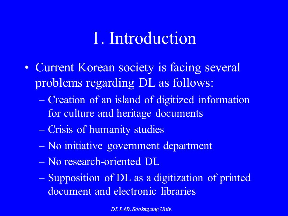 DL LAB. Sookmyung Univ. 1. Introduction Current Korean society is facing several problems regarding DL as follows: –Creation of an island of digitized