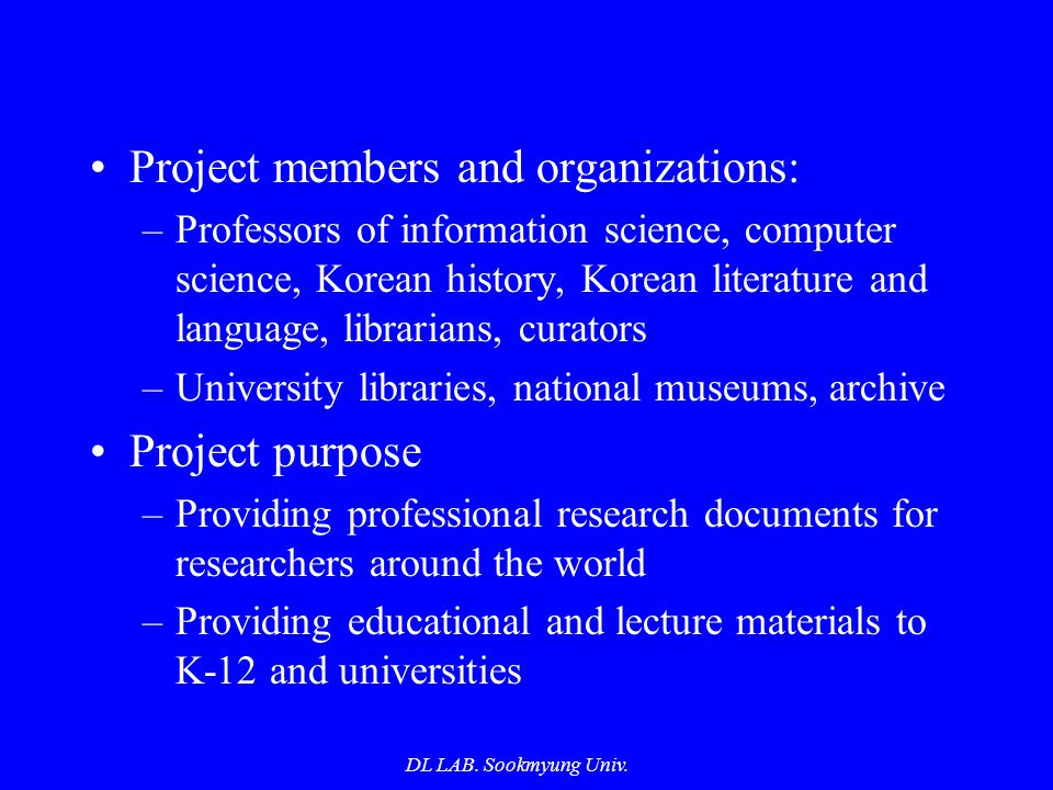 DL LAB. Sookmyung Univ. Project members and organizations: –Professors of information science, computer science, Korean history, Korean literature and