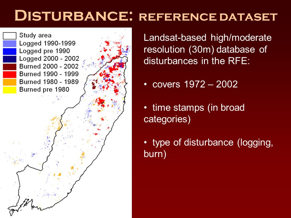 Disturbance: reference dataset Landsat-based high/moderate resolution (30m) database of disturbances in the RFE: covers 1972 – 2002 time stamps (in broad categories) type of disturbance (logging, burn)