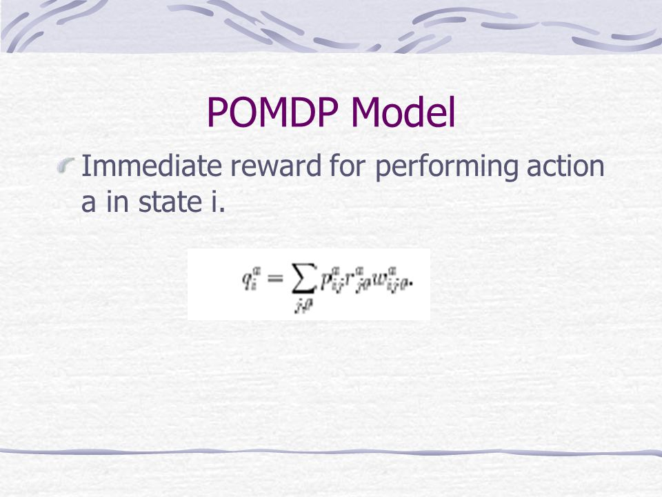 POMDP Model Immediate reward for performing action a in state i.