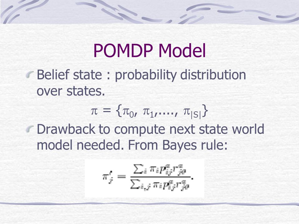 POMDP Model Belief state : probability distribution over states.