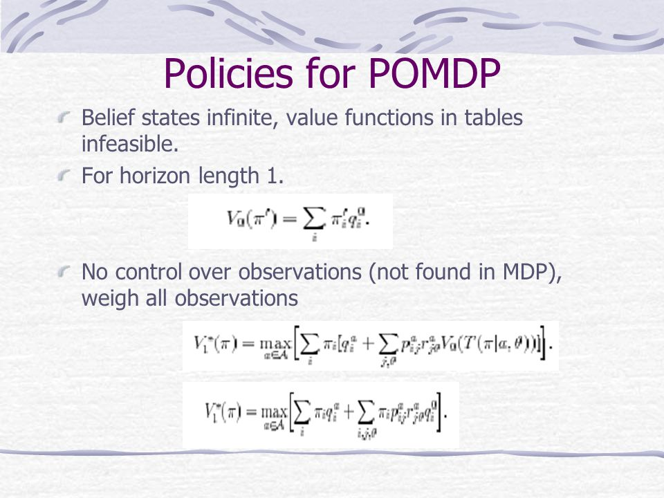 Policies for POMDP Belief states infinite, value functions in tables infeasible.
