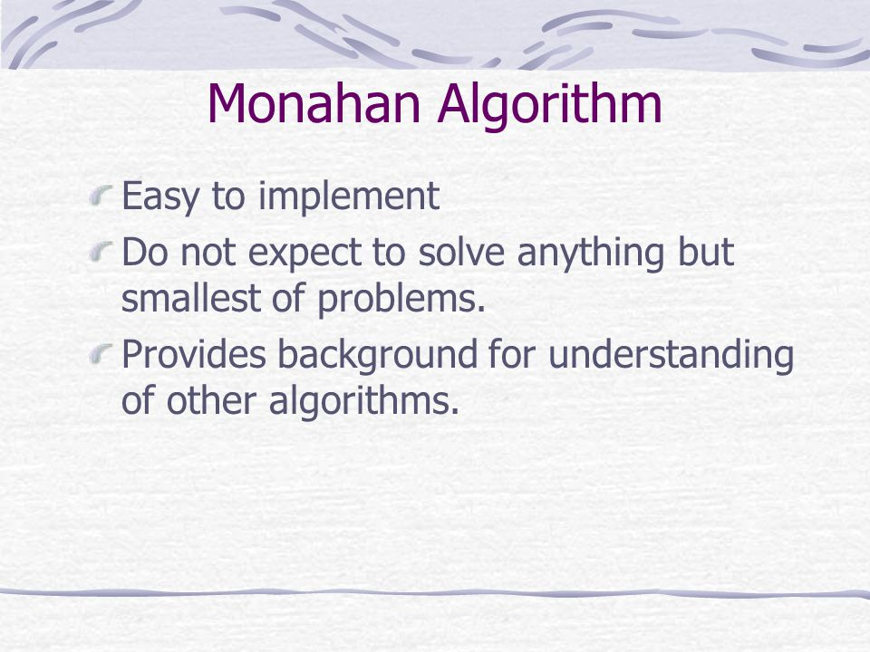 Monahan Algorithm Easy to implement Do not expect to solve anything but smallest of problems.