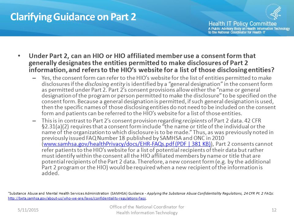 Clarifying Guidance on Part 2 Under Part 2, can an HIO or HIO affiliated member use a consent form that generally designates the entities permitted to make disclosures of Part 2 information, and refers to the HIO's website for a list of those disclosing entities.
