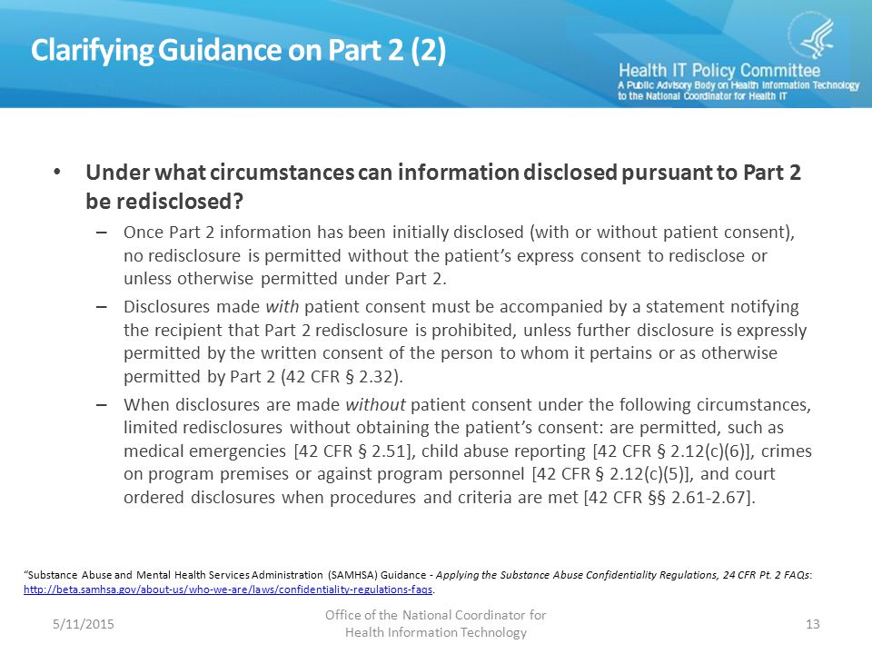 Clarifying Guidance on Part 2 (2) Under what circumstances can information disclosed pursuant to Part 2 be redisclosed? – Once Part 2 information has