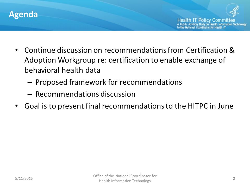 Agenda Continue discussion on recommendations from Certification & Adoption Workgroup re: certification to enable exchange of behavioral health data –