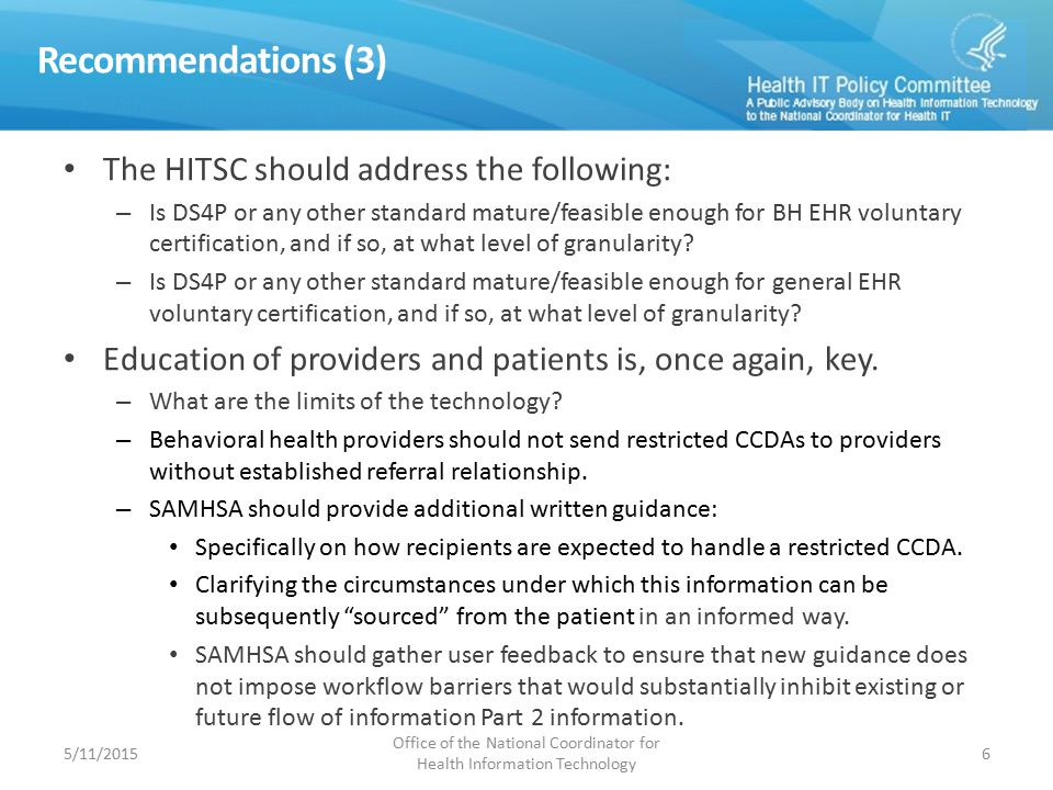 Recommendations (3) The HITSC should address the following: – Is DS4P or any other standard mature/feasible enough for BH EHR voluntary certification,