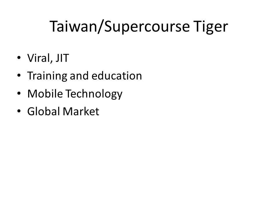 Taiwan/Supercourse Tiger Viral, JIT Training and education Mobile Technology Global Market
