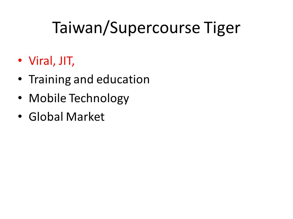 Taiwan/Supercourse Tiger Viral, JIT, Training and education Mobile Technology Global Market