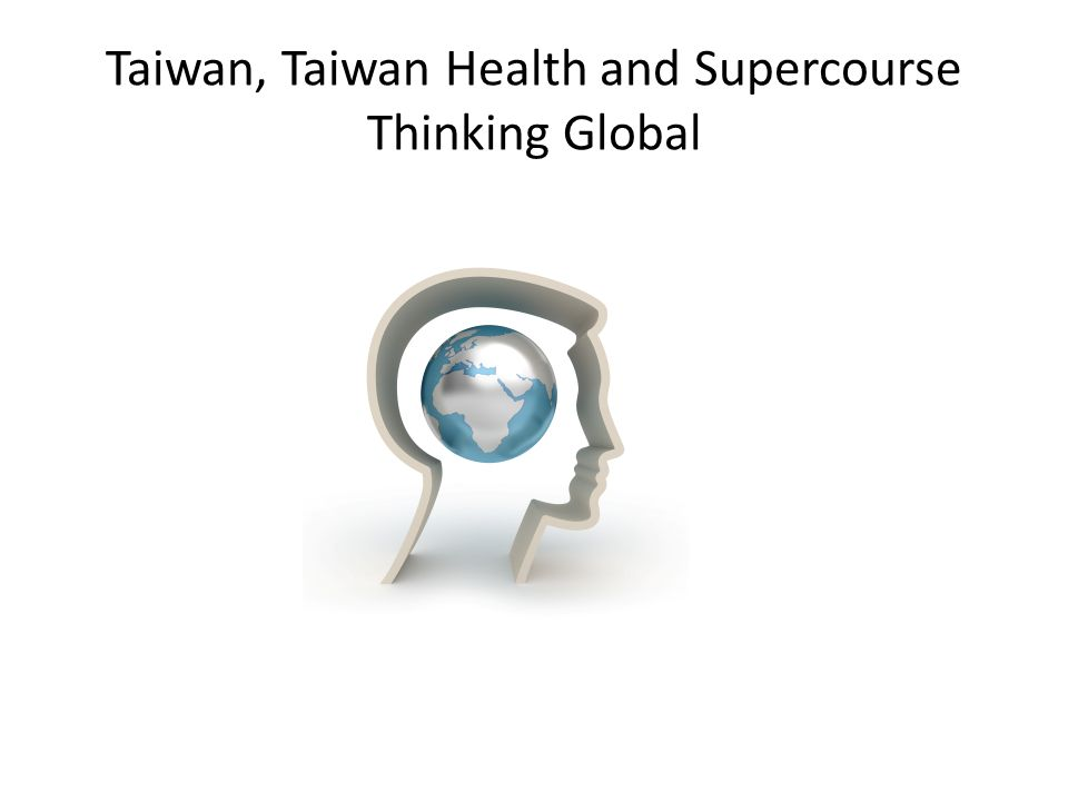 Taiwan, Taiwan Health and Supercourse Thinking Global