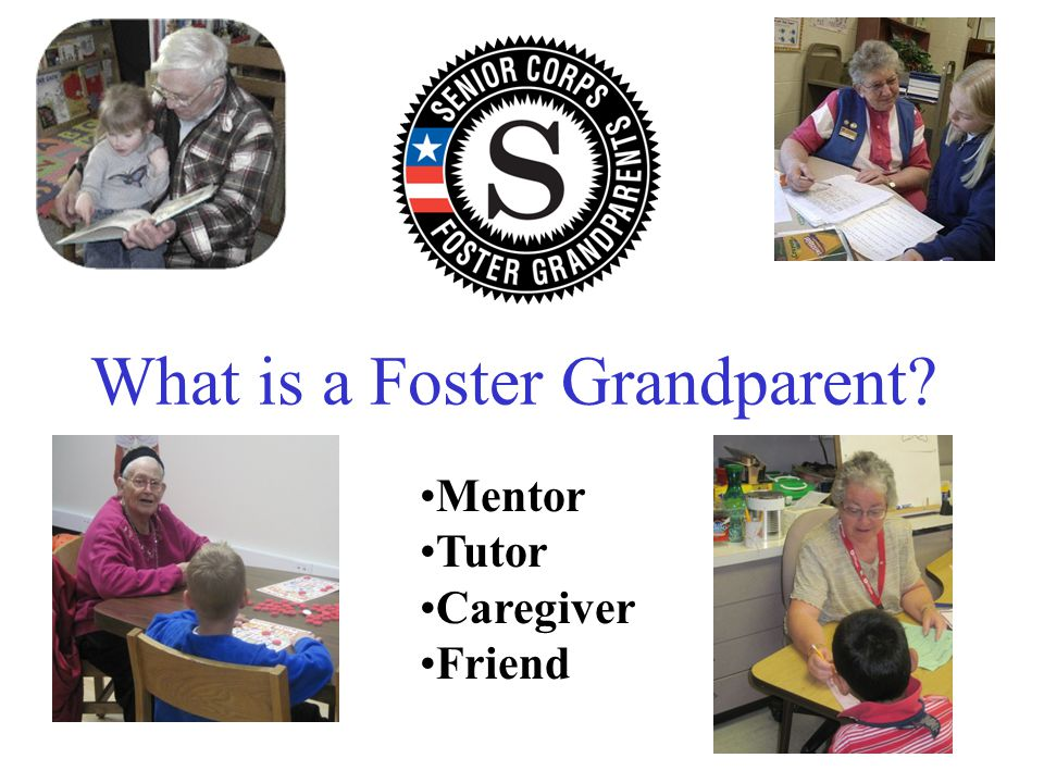 Mentor Tutor Caregiver Friend What is a Foster Grandparent