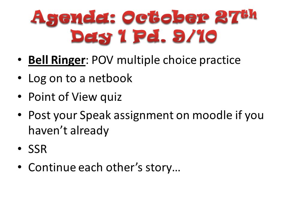 Bell Ringer: POV multiple choice practice Log on to a netbook Point of View quiz Post your Speak assignment on moodle if you haven't already SSR Conti