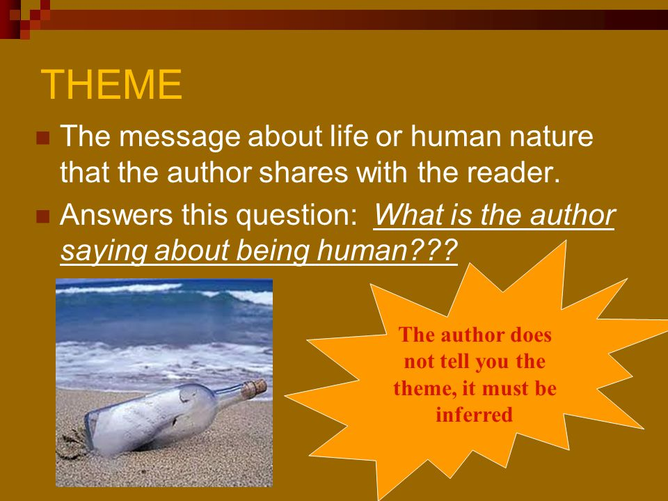 THEME The message about life or human nature that the author shares with the reader. Answers this question: What is the author saying about being huma