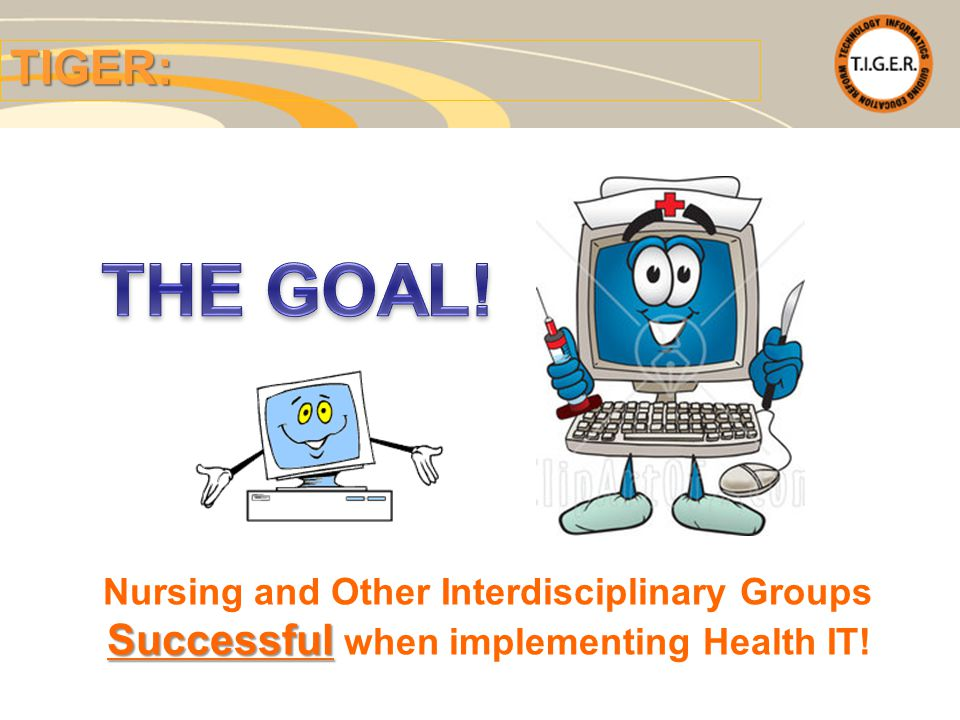 TIGER: Successful Nursing and Other Interdisciplinary Groups Successful when implementing Health IT!