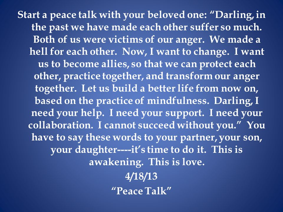 "Start a peace talk with your beloved one: ""Darling, in the past we have made each other suffer so much. Both of us were victims of our anger. We made"