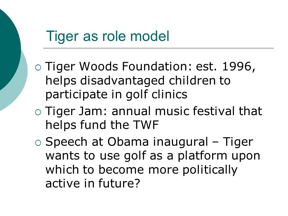 Tiger as role model  Tiger Woods Foundation: est.