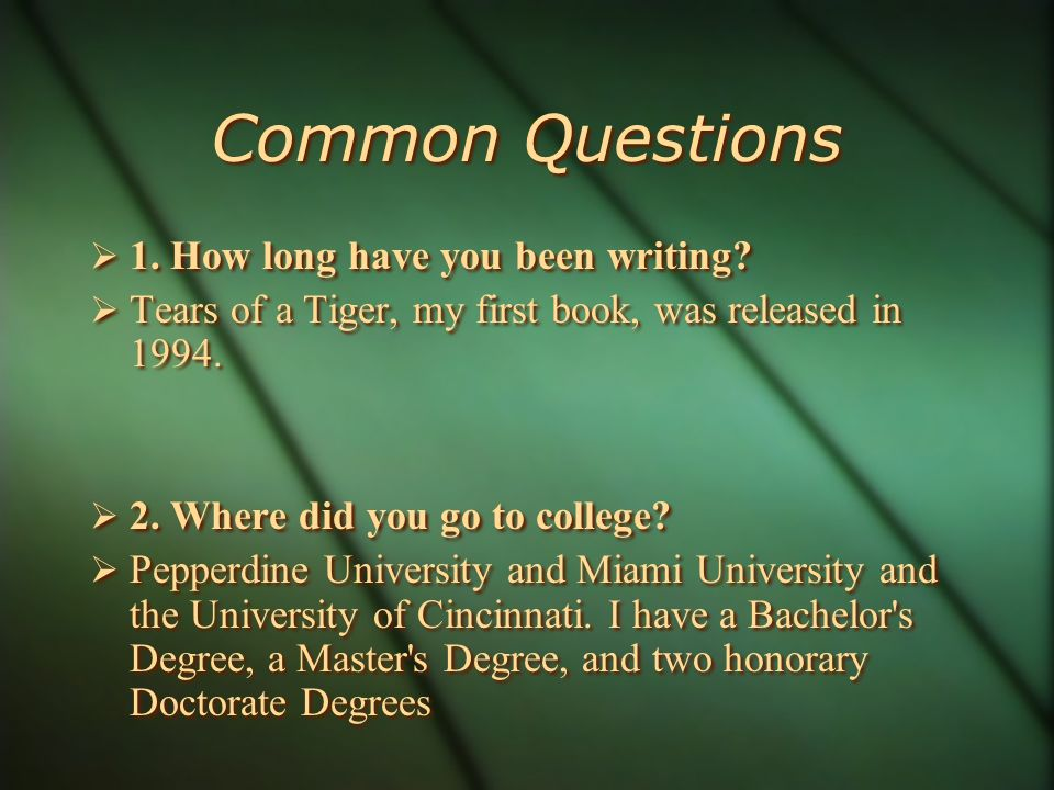Common Questions  1. How long have you been writing.