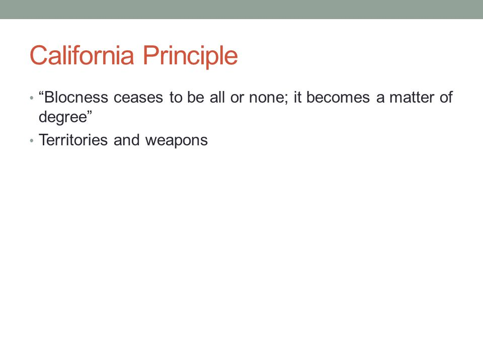 """California Principle """"Blocness ceases to be all or none; it becomes a matter of degree"""" Territories and weapons"""